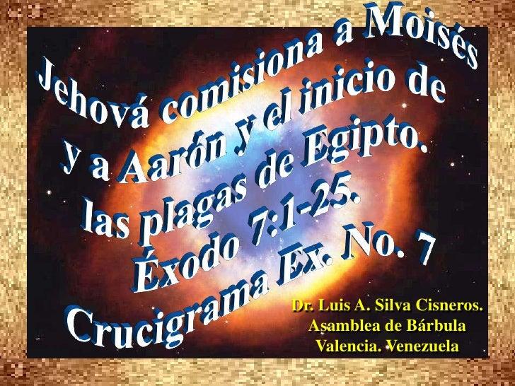 Jehová comisiona a Moisés <br />y a Aarón y el inicio de <br />las plagas de Egipto.<br />Éxodo 7:1-25. <br />Crucigrama E...