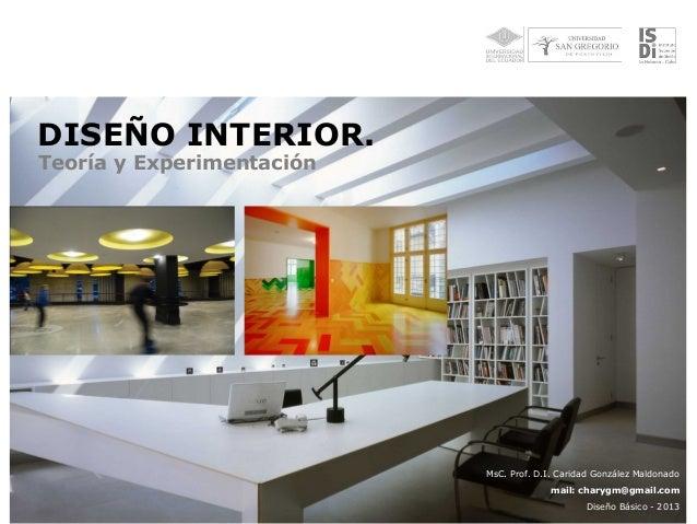 DISEÑO INTERIOR.Teoría y Experimentación                           MsC. Prof. D.I. Caridad González Maldonado             ...