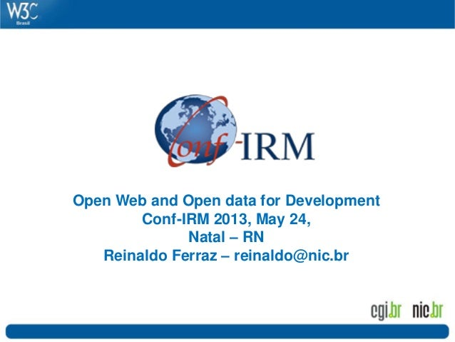 Open Web and Open data for Development Conf-IRM 2013, May 24, Natal – RN Reinaldo Ferraz – reinaldo@nic.br
