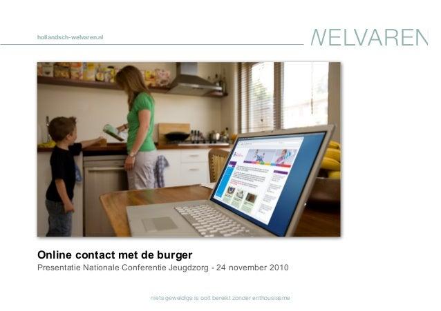 niets geweldigs is ooit bereikt zonder enthousiasme WELVARENhollandsch-welvaren.nl Online contact met de burger Presentati...