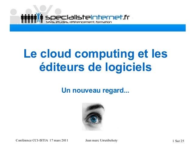 Conférence CCI-ISTIA 17 mars 2011 Jean marc Urrutibehety 1 Sur 25 Le cloud computing et les éditeurs de logiciels Un nouve...