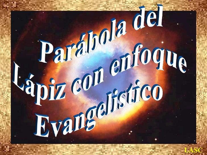 Parábola del <br />Lápiz con enfoque <br />Evangelistico<br />LASC<br />