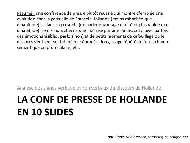 Résumé : une conférence de presse plutôt réussie qui montre d'emblée une évolution dans la gestuelle de François Hollande ...