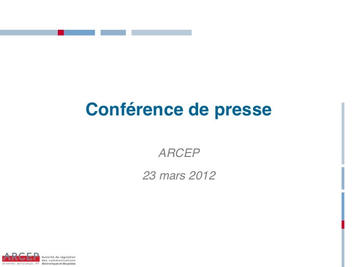 Conférence de presse        ARCEP      23 mars 2012                       1