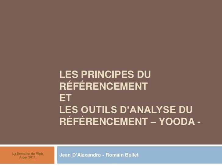 Les principes du référencement et les outils d'analyse du référencement – Yooda -<br />Jean D'Alexandro - Romain Bellet<br...