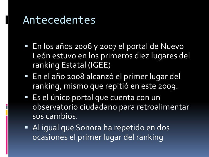 Antecedentes<br />En los años 2006 y 2007 el portal de Nuevo León estuvo en los primeros diez lugares del ranking Estatal ...