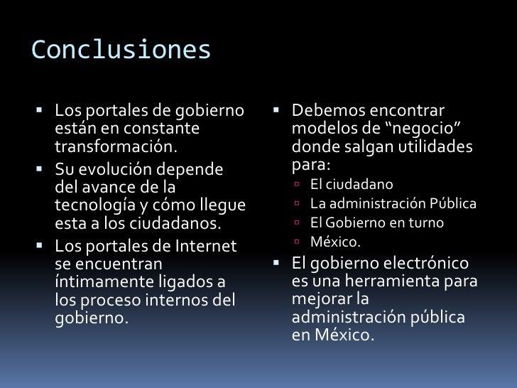Conclusiones<br />Los portales de gobierno están en constante transformación.<br />Su evolución depende del avance de la t...