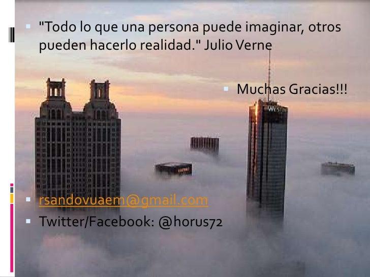 &quot;Todo lo que una persona puede imaginar, otros pueden hacerlo realidad.&quot; Julio Verne<br />Muchas Gracias!!!<br /...