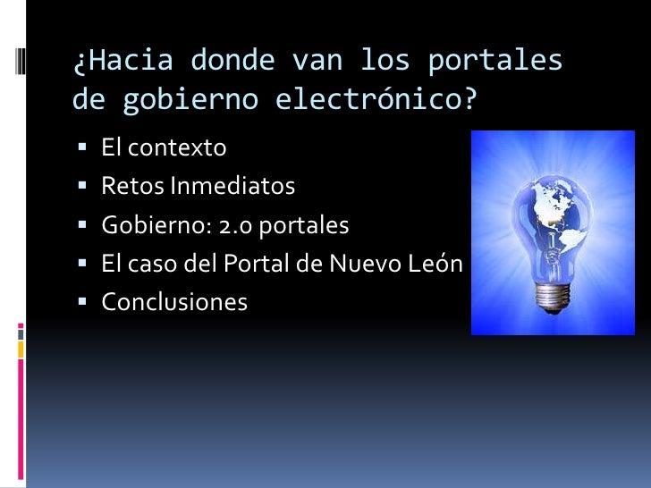 ¿Hacia donde van los portales de gobierno electrónico?<br />El contexto<br />Retos Inmediatos<br />Gobierno: 2.0 portales<...