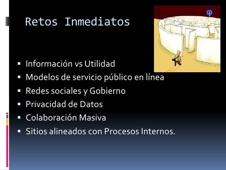 Retos Inmediatos<br />Información vs Utilidad<br />Modelos de servicio público en línea<br />Redes sociales y Gobierno<br ...