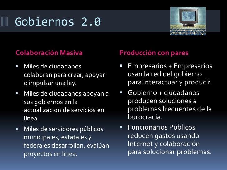 Gobiernos 2.0<br />Colaboración Masiva<br />Producción con pares<br />Miles de ciudadanos colaboran para crear, apoyar o...