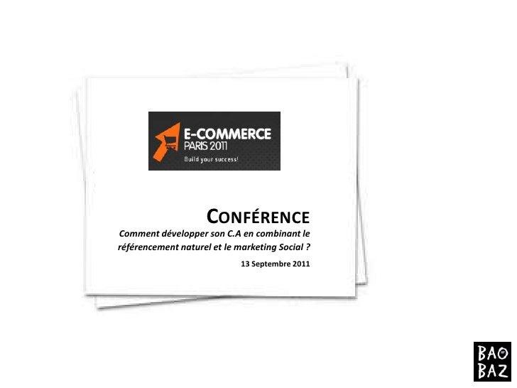 ConférenceComment développer son C.A en combinant le référencement naturel et le marketing Social ?<br />13 Septembre 2011...