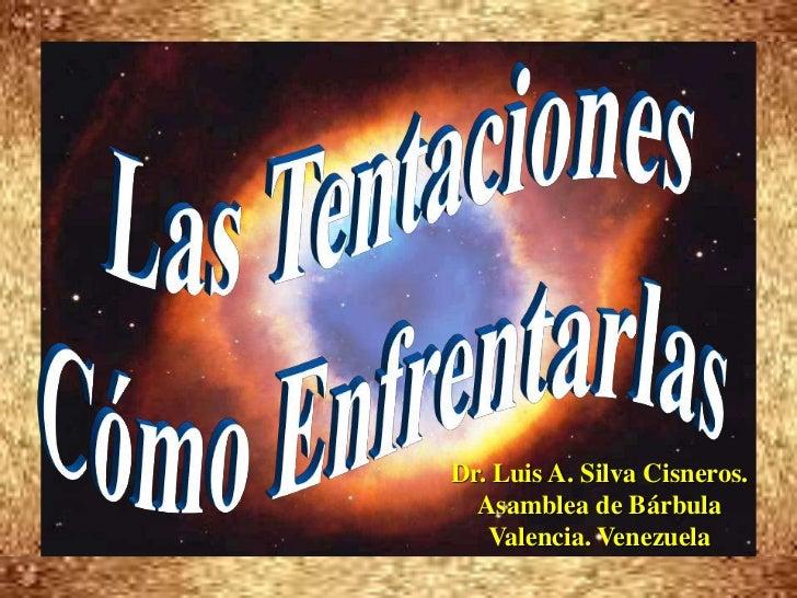 Las Tentaciones<br />Cómo Enfrentarlas<br />Dr. Luis A. Silva Cisneros.                                                   ...