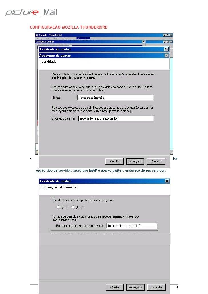 CONFIGURAÇÃO MOZILLA THUNDERBIRD Para Configurar o Mozilla Thunderbird como POP3, basta apenas seguir as opções abaixo:  •...