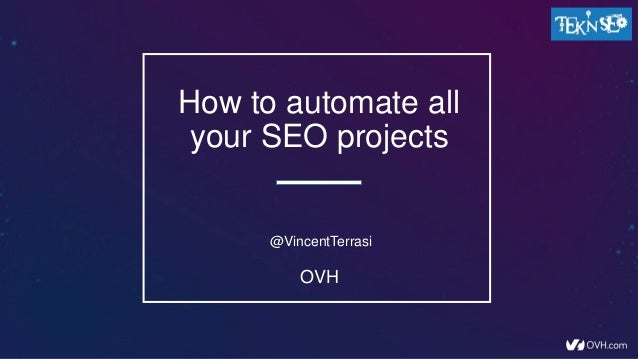 How to automate all your SEO projects @VincentTerrasi OVH