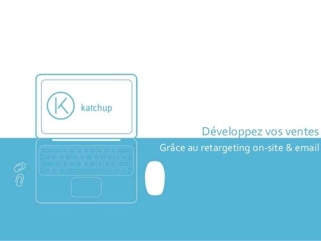 Développez vos ventes Grâce au retargeting on-site & email