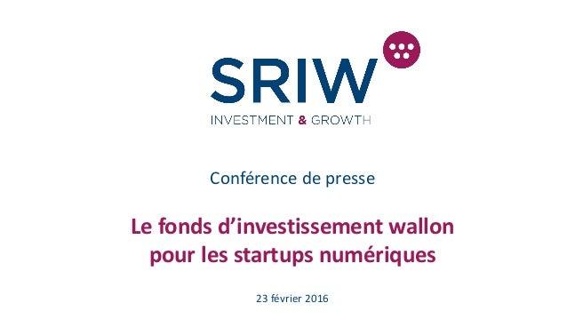 Conférence de presse Le fonds d'investissement wallon pour les startups numériques 23 février 2016