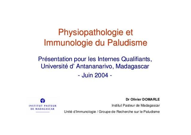 Physiopathologie et  Immunologie du PaludismePrésentation pour les Internes Qualifiants, Université d' Antananarivo, Madag...