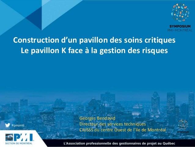 Construction d'un pavillon des soins critiques Le pavillon K face à la gestion des risques Georges Bendavid Directeur des ...