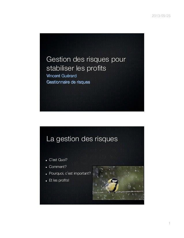 2013-09-25 1 Gestion des risques pour stabiliser les profits Vincent Guérard Gestionnaire de risques La gestion des risques...