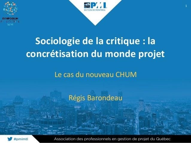Sociologiedelacritique:la concrétisationdumondeprojet LecasdunouveauCHUM RégisBarondeau 1