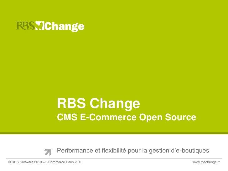 RBS ChangeCMS E-Commerce Open Source<br />Performance et flexibilité pour la gestion d'e-boutiques<br />© RBS Software 201...