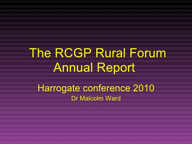 The RCGP Rural Forum Annual Report  Harrogate conference 2010 Dr Malcolm Ward