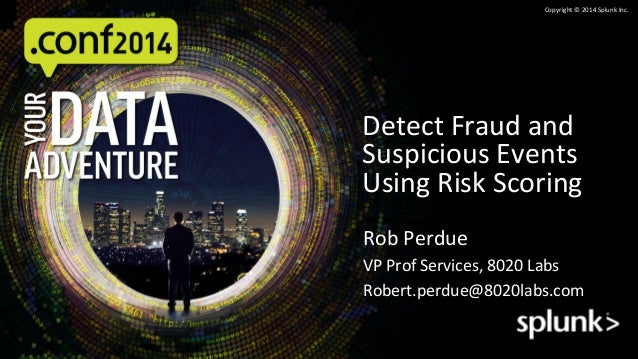 Copyright	   ©	   2014	   Splunk	   Inc.	    Rob	   Perdue	    VP	   Prof	   Services,	   8020	   Labs	    Robert.perdue@8...