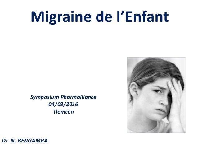 Migraine de l'Enfant Symposium Pharmalliance 04/03/2016 Tlemcen Dr N. BENGAMRA