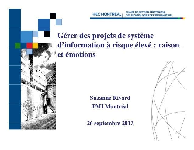Gérer des projets de système d information d'information à risque élevé : raison et émotions  Suzanne Rivard PMI Montréal ...