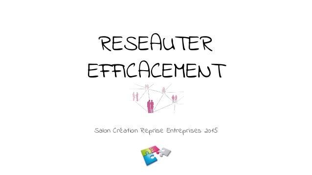 RESEAUTER EFFICACEMENT Salon Création Reprise Entreprises 2015