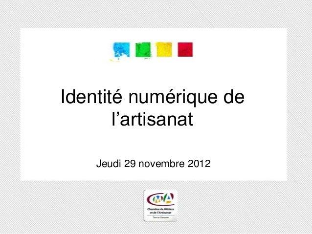 Identité numérique de       l'artisanat    Jeudi 29 novembre 2012