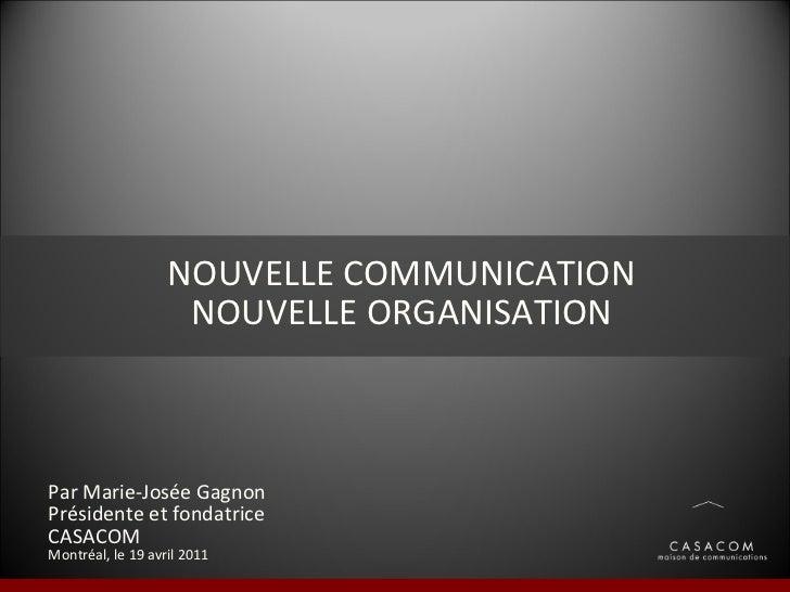Par Marie-Josée Gagnon Présidente et fondatrice CASACOM Montréal, le 19 avril 2011 NOUVELLE COMMUNICATION NOUVELLE ORGANIS...
