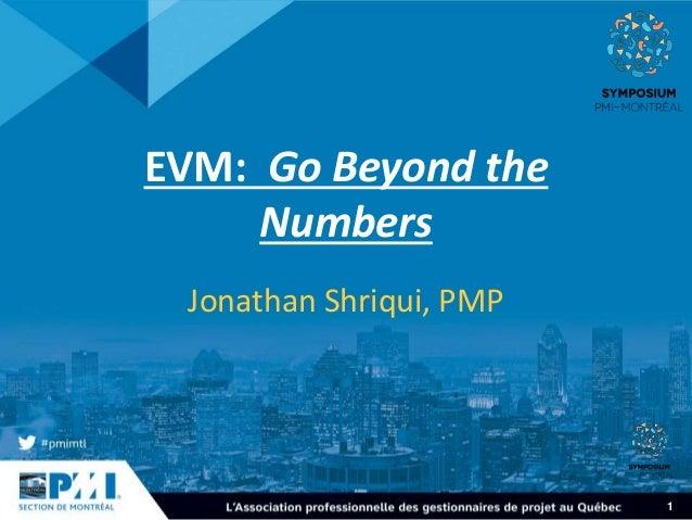 1 EVM: Go Beyond the Numbers Jonathan Shriqui, PMP