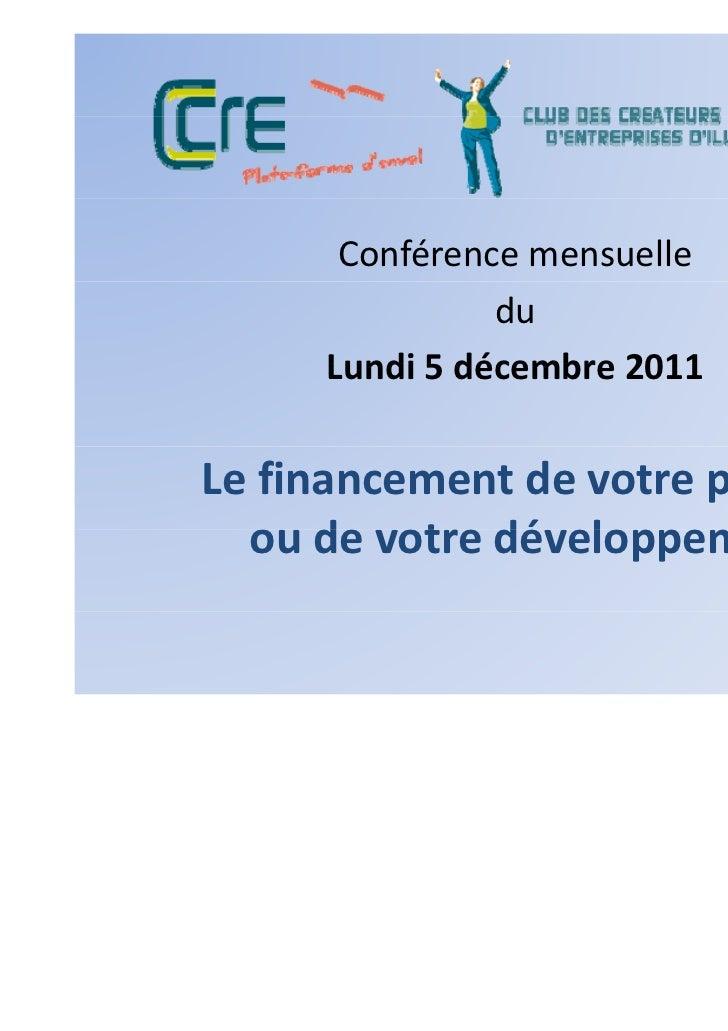 Conférencemensuelle               du     Lundi5décembre2011     Lundi 5 décembre 2011Lefinancementdevotreprojet  o...