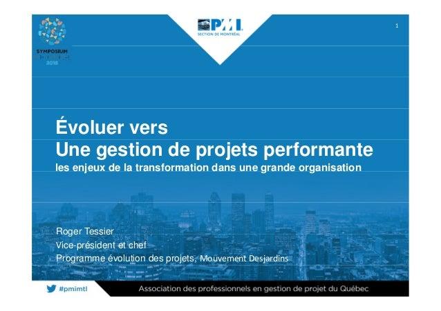 1 Évoluer vers Une gestion de projets performante les enjeux de la transformation dans une grande organisation Roger Tessi...