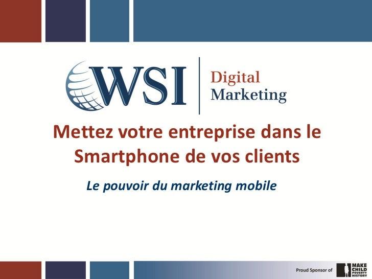 Mettez votre entreprise dans le Smartphone de vos clients   Le pouvoir du marketing mobile