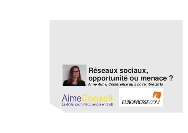 Réseaux sociaux, opportunité ou menace ? Anne Aime, Conférence du 5 novembre 2015