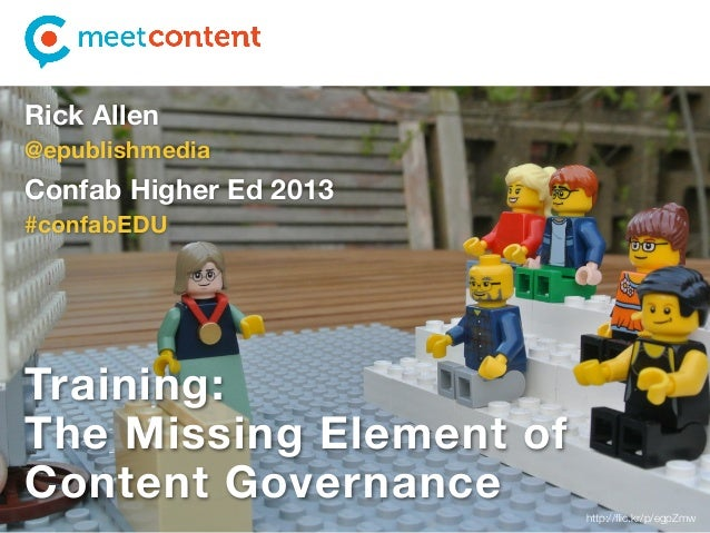 Rick Allen @epublishmedia  Confab Higher Ed 2013 #confabEDU  Training: The Missing Element of Content Governance http://fli...