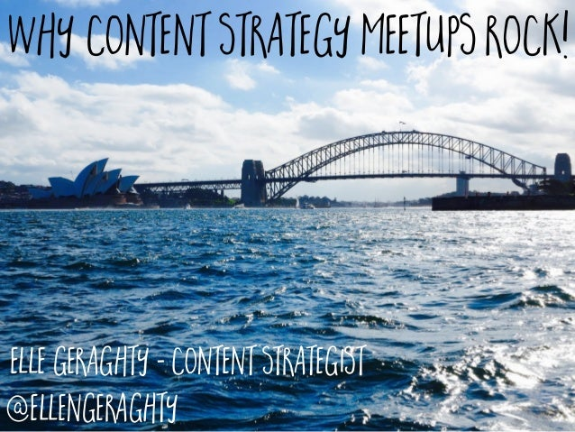 Elle Geraghty - Content Strategist @ellengeraghty Why content strategy meetups rock!