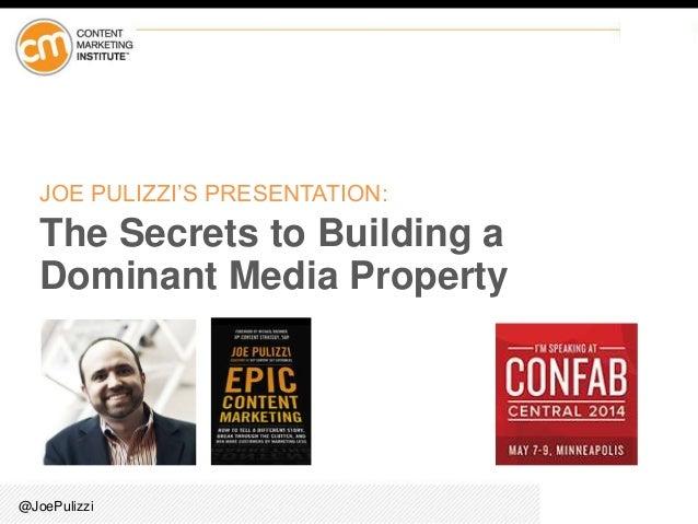 @JoePulizzi JOE PULIZZI'S PRESENTATION: The Secrets to Building a Dominant Media Property