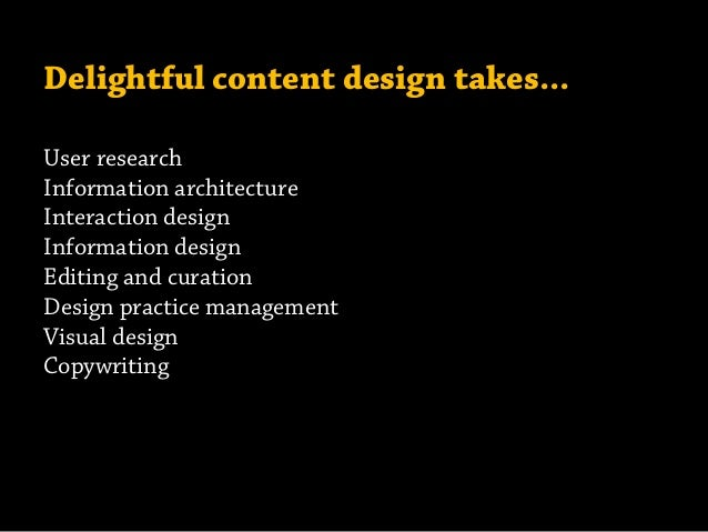 Delightful content design takes... User research Information architecture Interaction design Information design Editing an...