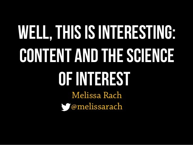 Well, This IS Interesting: Content and the science of interest Melissa Rach @melissarach