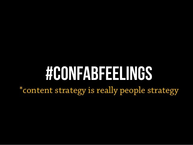 #confabfeelings *content strategy is really people strategy