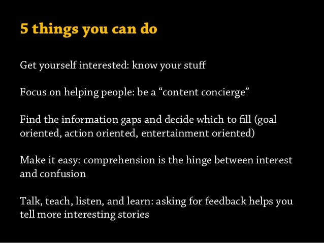 """5 things you can do Get yourself interested: know your stuff Focus on helping people: be a """"content concierge"""" Find the inf..."""