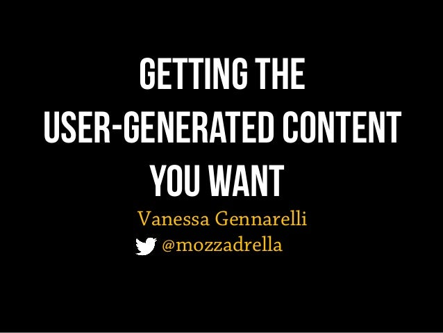 Getting the User-Generated Content You Want Vanessa Gennarelli @mozzadrella