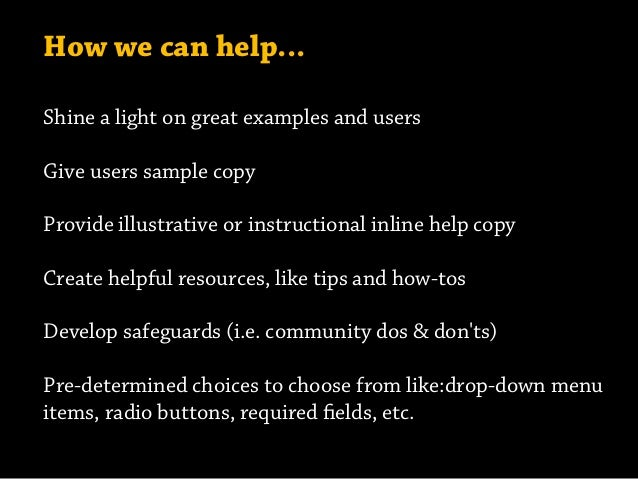 How we can help... Shine a light on great examples and users Give users sample copy Provide illustrative or instructional ...