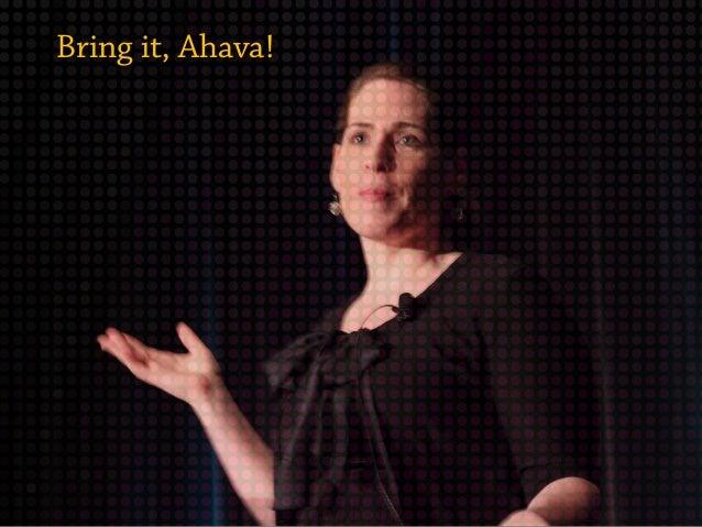 Bring it, Ahava!