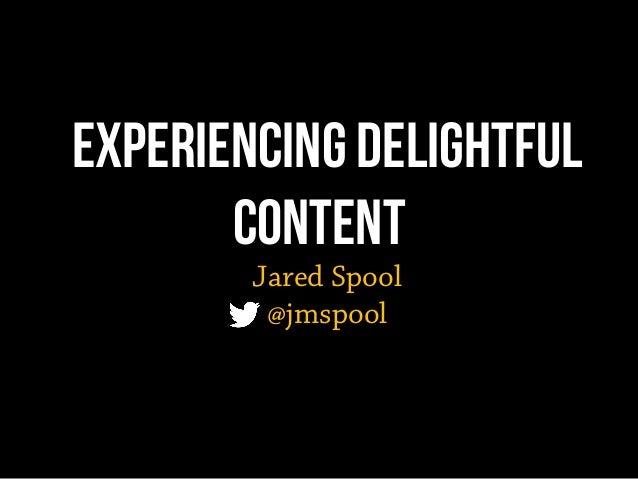 Experiencing Delightful Content Jared Spool @jmspool