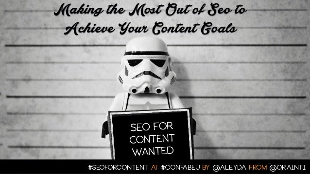 Making the Most Out of Seo to  Achieve Your Content Goals  #seoforcontent AT #confabEU BY @aleyda FROM @orainti